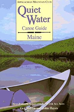 Quiet Water Canoe Guide Maine: Best Paddling Lakes and Ponds for All Ages 9781878239365