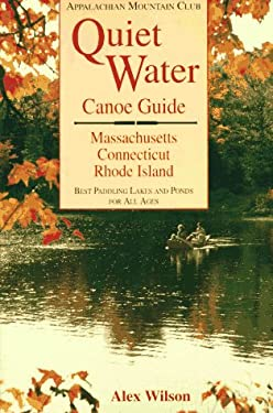 Quiet Water Canoe Guide: Massachusetts/Connecticut/Rhode Island: AMC Quiet Water Guide 9781878239198