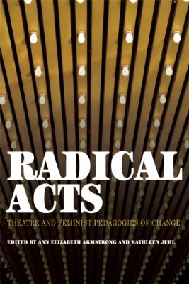 Radical Acts: Theater and Feminist Pedagogies of Change 9781879960756