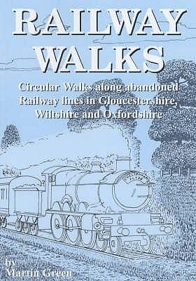 Railway Walks: Circular Walks Along Abandoned Railway Lines in Gloucestershire and Wiltshire 9781873877616