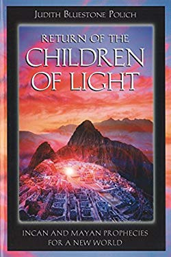 Return of the Children of Light: Incan and Mayan Prophecies for a New World 9781879181694