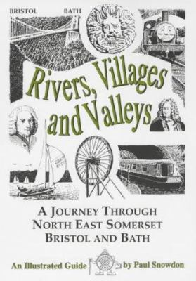 Rivers, Villages and Valleys: A Journey Through North East Somerset, Bristol and Bath 9781873877418