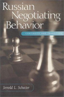 Russian Negotiating Behavior: Continuity and Transition 9781878379788