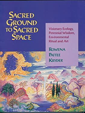 Sacred Ground to Sacred Space: Visionary Ecology, Perennial Wisdom, Environmental Ritual and Art 9781879181205