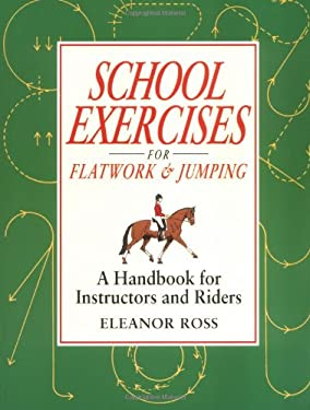 School Exercises for Flatwork & Jumping: A Handbook for Instructors and Riders 9781872082318