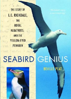 Seabird Genius: The Story of L.E. Richdale, the Royal Albatross and the Yellow-Eyed Penguin 9781877578113