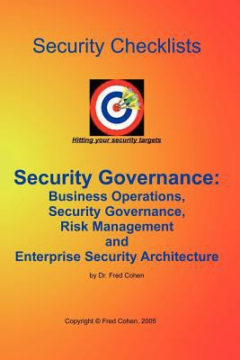 Security Governance Checklists: Business Operations, Security Governance, Risk Management, and Enterprise Security Architecture (Large Print)