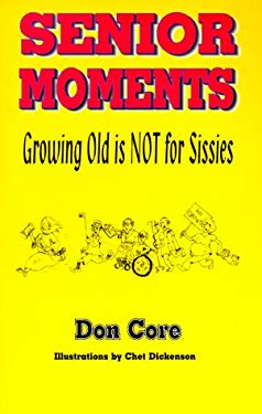 Senior Moments: Growing Old is Not for Sissies 9781879752030