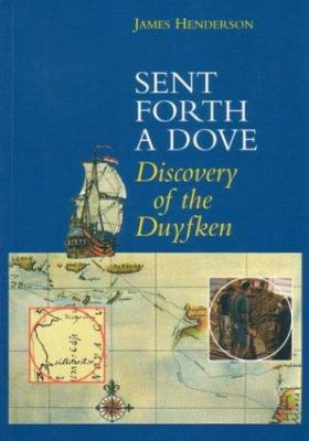 Sent Forth a Dove: The Duyfken Discovers Australia, 1606 9781876268244