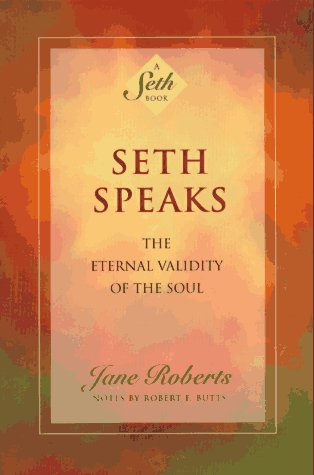 Seth Speaks: The Eternal Validity of the Soul 9781878424075