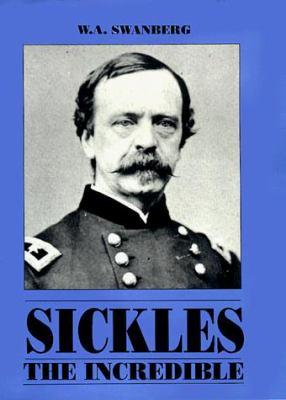 Sickles the Incredible: A Biography of General Daniel Edgar Sickles 9781879664029