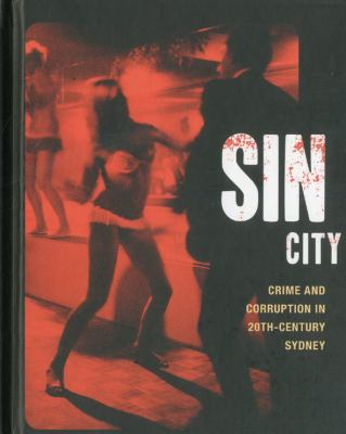 Sin City: Crime and Corruption in 20th-Century Sydney 9781876991364