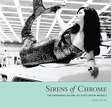 Sirens of Chrome: The Enduring Allure of Auto Show Models 9781879094840