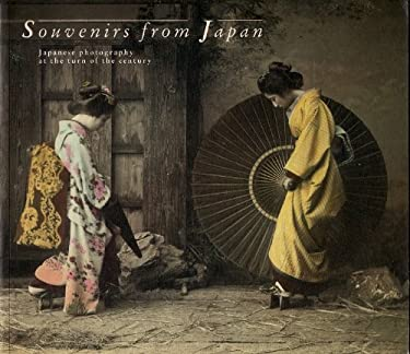 Souvenirs from Japan: Japanese Photography at the Turn of the Century 9781870076586