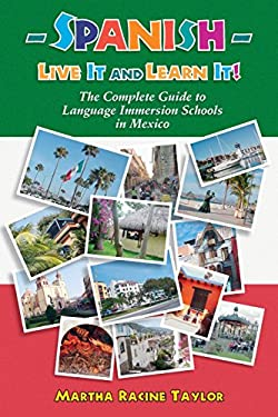 Spanish-Live It and Learn It!: The Complete Guide to Language Immersion Schools in Mexico 9781879384644