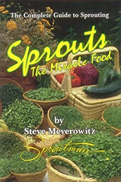 Sprouts: The Miracle Food: The Complete Guide to Sprouting 9781878736048