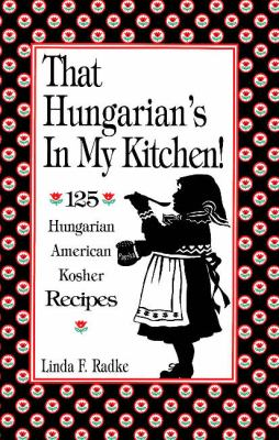 That Hungarian's in My Kitchen: 125 Hungarian American Kosher Recipes 9781877749285