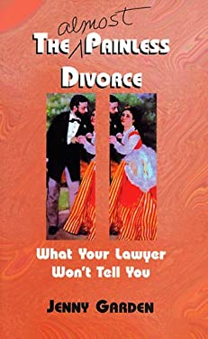 The (Almost) Painless Divorce: What Your Lawyer Won't Tell You 9781879260399