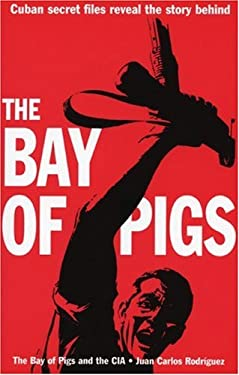 The Bay of Pigs and the CIA: Cuban Secret Files on the 1961 Invasion