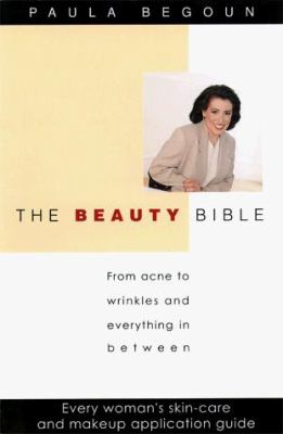 The Beauty Bible: From Acne to Wrinkles and Everything in Between: Every Woman's Skin-Care and Makeup Application Guide