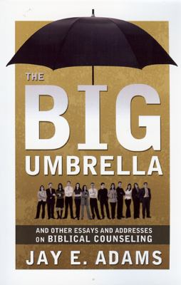 The Big Umbrella: And Other Essays and Addresses on Biblical Counseling 9781879737754