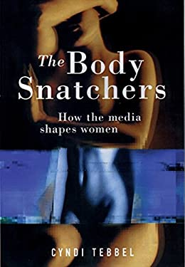 The Body Snatchers: How the Media Shapes Women 9781876451073