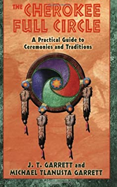 The Cherokee Full Circle: A Practical Guide to Ceremonies and Traditions 9781879181953