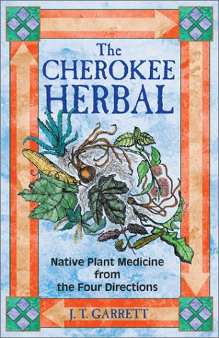 The Cherokee Herbal: Native Plant Medicine from the Four Directions 9781879181960