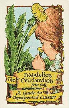 The Dandelion Celebration: A Guide to Unexpected Cuisine 9781879863514