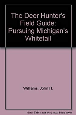 The Deer Hunter's Field Guide: Pursuing Michigan's Whitetail 9781879094246