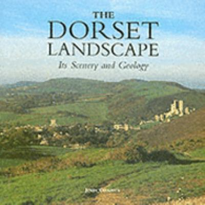 The Dorset Landscape: Its Scenery and Geology