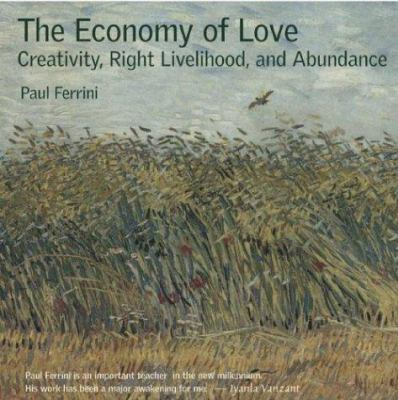 The Economy of Love: Creativity, Right Livelihood & Abundance 9781879159563