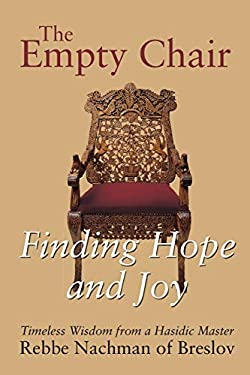 The Empty Chair: Finding Hope and Joy: Timeless Wisdom from a Hasidic Master, Rebbe Nachman of Breslov 9781879045675