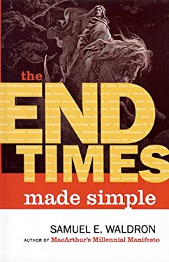 The End Times Made Simple: How Could Everyone Be So Wrong about Biblical Prophecy? 9781879737501