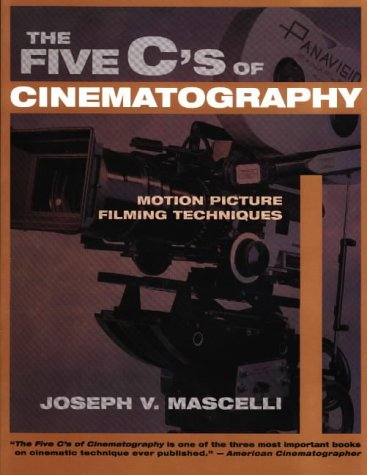 The Five C's of Cinematography: Motion Picture Filming Techniques 9781879505414
