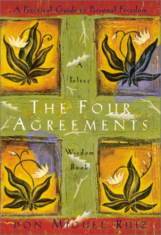 The Four Agreements: A Practical Guide to Personal Freedom, a Toltec Wisdom Book 9781878424501