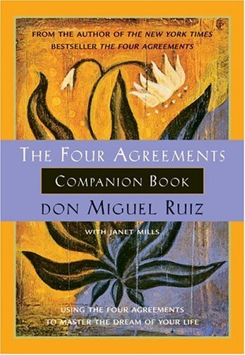 The Four Agreements Companion Book: Using the Four Agreements to Master the Dream of Your Life 9781878424488