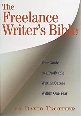 The Freelance Writer's Bible: Your Guide to a Profitable Writing Career Within One Year 9781879505858