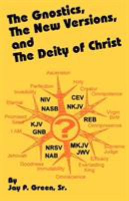 The Gnostics, the New Version, and the Deity of Christ 9781878442710