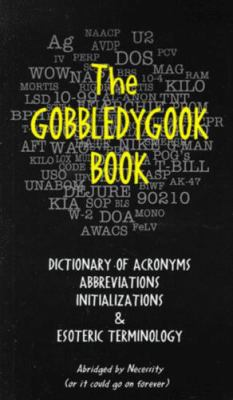 The Gobbledygook Book: Dictionary of Acronyms, Abbreviations, Initializations and Esoteric Terminology