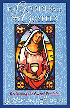 The Goddess in the Gospels: Reclaiming the Sacred Feminine 9781879181557