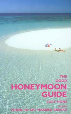The Good Honeymoon Guide: Includes Where to Get Married Abroad 9781873756515