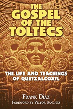 The Gospel of the Toltecs: The Life and Teachings of Quetzalcoatl 9781879181861