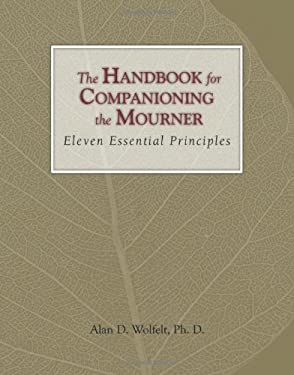 The Handbook for Companioning the Mourner: Eleven Essential Principles 9781879651616