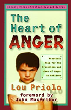 The Heart of Anger: Practical Help for the Prevention and Cure of Anger in Children 9781879737280