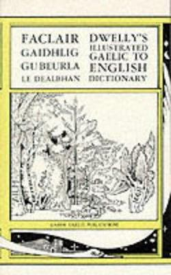 The Illustrated Gaelic-English Dictionary: To Which Is Prefixed A Concise Gaelic Grammar