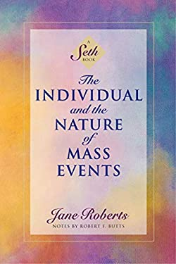 The Individual and the Nature of Mass Events: A Seth Book 9781878424211