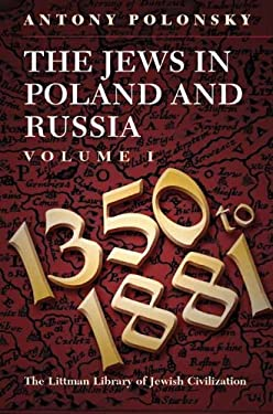 The Jews in Poland and Russia, Volume I: 1350-1881 9781874774648