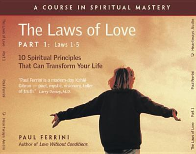 The Laws of Love, Part One: 10 Spiritual Principles That Can Transform Your Life: Laws 1-5