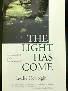 The Light Has Come: An Exposition of the Fourth Gospel 9781871828313